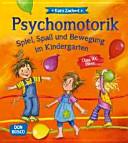 Psychomotorik. Spiel, Spaß und Bewegung im Kindergarten