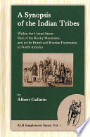 A Synopsis of the Indian Tribes Within the United States East of the Rocky Mountains  and in the British and Russian Possessions in North America