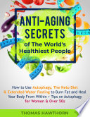 Anti Aging Secrets Of The World S Healthiest People How To Use Autophagy The Keto Diet Extended Water Fasting To Burn Fat And Heal Your Body From Within Tips On Autophagy For Women Over 50s