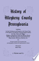 History of Allegheny County  Pennsylvania  Including its Early Settlement and Progress to the Present Time  VOLUME 1 PART 2