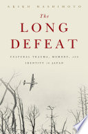 The long defeat : cultural trauma, memory, and identity in Japan /