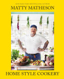 Matty Matheson: Home Style Cookery Book