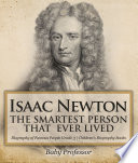Isaac Newton: The Smartest Person That Ever Lived - Biography of Famous People Grade 3 | Children's Biography Books