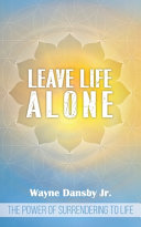 Leave Life Alone : the present moment. this book...