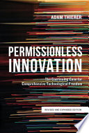 Permissionless Innovation  The Continuing Case for Comprehensive Technological Freedom