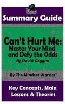 Summary: Can't Hurt Me: Master Your Mind and Defy the Odds: By David Goggins the Mw Summary Guide Pdf/ePub eBook