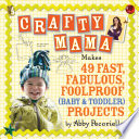 Crafty Mama Makes 49 Fast, Fabulous, Foolproof (baby & Toddler) Projects