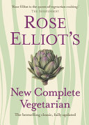 Rose Elliot's New Complete Vegetarian : over 1000 simple and delicious recipes...