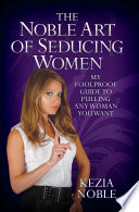 The Noble Art of Seducing Women   My Foolproof Guide to Pulling Any Woman You Want