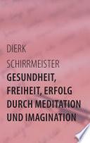 Gesundheit  Freiheit  Erfolg durch Meditation und Imagination