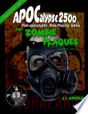 APOCalypse 2500 The Zombie Plagues Expanded Edition : unique twists on what zombification is...