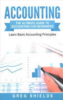 Accounting: The Ultimate Guide to Accounting for Beginners Learn the Basic Accounting Principles