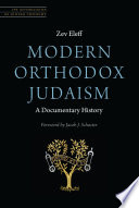 Modern Orthodox Judaism: A Documentary History : documenting the orthodox encounter with american judaism that...