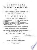 Le Nouveau Parfaít Maréchal, ou la connoissance générale et universelle du cheval, divisé en sept traités ... Quatrième édition, etc