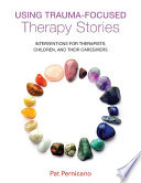 Using Trauma-Focused Therapy Stories For Trauma Informed Therapists Who Work With Abused And