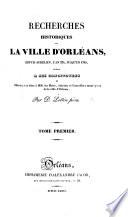 Recherches historiques sur la ville d'Orléans, depuis Aurélien, l'an 274, jusqu'en 1789 (Du 1er Janvier 1789 an 1er Juillet 1816). [With plates.] pt. 1-3