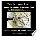 The Middle East  How Conflict Resolution Can Extinguish Terrorism  The Power of Cultural   Sub Cultural Understanding