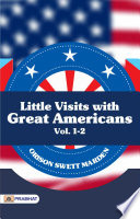 Little Visits with Great Americans  Vol  1 2