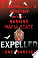 Expelled  A Journalist s Descent into the Russian Mafia State