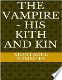 The Vampire  His Kith and Kin