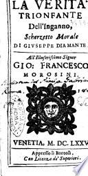 La verità trionfante dell'inganno, scherzetto morale di Giuseppe Diamante. All'illustrissimo signor Gio. Francesco Morosini