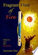 Fragrant Flute of Fire  Poems on Love   Life   Revolution
