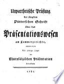 Unpartheiische Prüfung der jüngsten Pütterschen Schrift über das Präsentationswesen am Cammergerichte, insonderheit die jetzige Lage der Churpfälzischen Präsentation betreffend