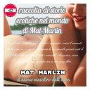 Raccolta di storie erotiche nel mondo di Mat Marlin sexy hot