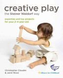 Creative Play the Steiner Waldorf Way: Expertise and toy projects for your 2-4-year-old