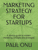 Marketing Strategy for Startups: A Startup-Guide to Modern Marketing Concepts and Strategies