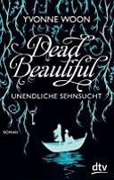 Dead Beautiful   Unendliche Sehnsucht