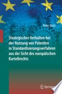 Strategisches Verhalten bei der Nutzung von Patenten in Standardisierungsverfahren aus der Sicht des europäischen Kartellrechts