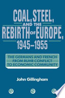 Coal  Steel  and the Rebirth of Europe  1945 1955