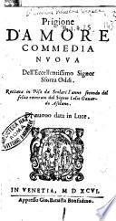 Prigione d'amore commedia nuoua dell'eccellentissimo signor Sforza Oddi. Recitata in Pisa da scolari l'anno secondo del felice rettorato del signor Lelio Gauardo asolano
