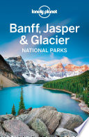 Lonely Planet Banff  Jasper and Glacier National Parks
