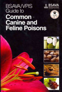 BSAVA / VPIS Guide to Common Canine and Feline Poisons To Poisoning Of Small Animal Pets By