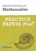 Revise Edexcel AS Mathematics Practice Papers Plus