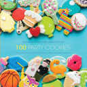 100 Party Cookies  A Step By Step Guide to Baking Super Cute Cookies for Life s Little Celebrations