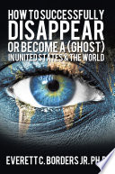How to successfully disappear or become a  Ghost  in United States   the world