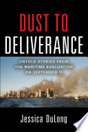 Dust to Deliverance  Untold Stories from the Maritime Evacuation on September 11th