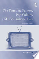 The Founding Fathers, Pop Culture, And Constitutional Law : considers the perennial question of law...