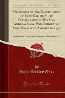 Genealogy of the Descendants of John Gar  Or More Particularly of His Son  Andreas Gaar  Who Emigrated From Bavaria to America in 1732