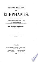 Histoire militaire des éléphants ... jusqu'à l'introduction des armes à feu