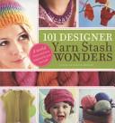 101 Designer Yarn Stash Wonders