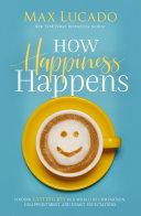 How Happiness Happens Book