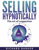 Selling Hypnotically  the Art of Suggestion