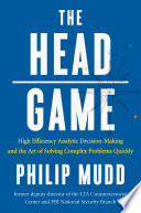 The Head Game High Efficiency Analytic Decision Making And The Art Of Solving Complex Problems Quickly