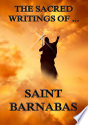 The Sacred Writings Of Barnabas (Annotated Edition) : works among the christian writings. the volumes...