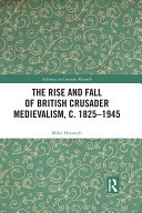 The Rise and Fall of British Crusader Medievalism  c 1825   1945