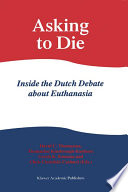 Asking to Die  Inside the Dutch Debate about Euthanasia